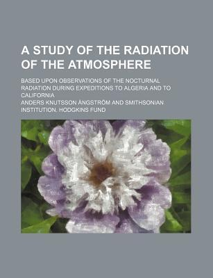 A Study of the Radiation of the Atmosphere; Based Upon Observations of the Nocturnal Radiation During Expeditions to Algeria and to California