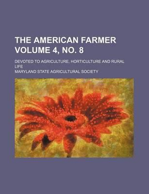 The American Farmer; Devoted to Agriculture, Horticulture and Rural Life Volume 4, No. 8