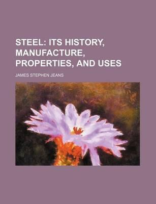 Steel; Its History, Manufacture, Properties, and Uses