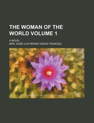 The Woman of the World; A Novel Volume 1