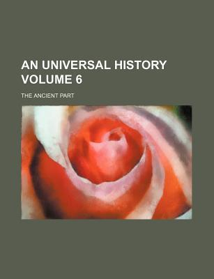 An Universal History; The Ancient Part Volume 6