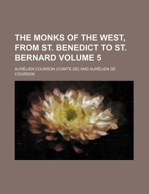 The Monks of the West, from St. Benedict to St. Bernard Volume 5