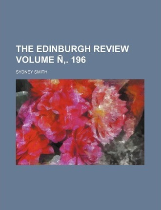 The Edinburgh Review Volume N . 196