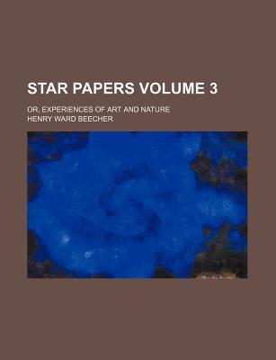 Star Papers; Or, Experiences of Art and Nature Volume 3