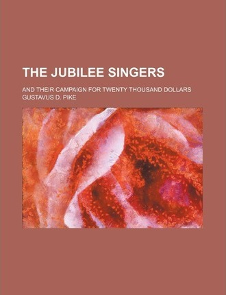 The Jubilee Singers; And Their Campaign for Twenty Thousand Dollars