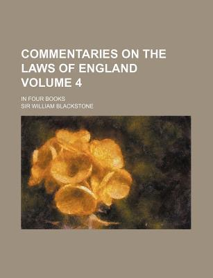 Commentaries on the Laws of England; In Four Books Volume 4