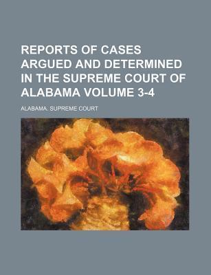 Reports of Cases Argued and Determined in the Supreme Court of Alabama Volume 3-4