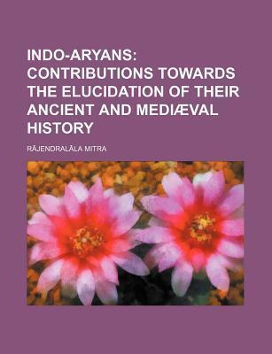 Indo-Aryans; Contributions Towards the Elucidation of Their Ancient and Mediaeval History