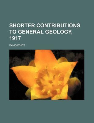 Shorter Contributions to General Geology, 1917