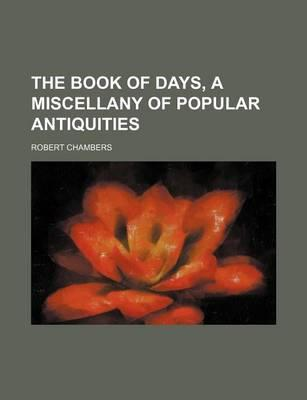 The Book of Days, a Miscellany of Popular Antiquities