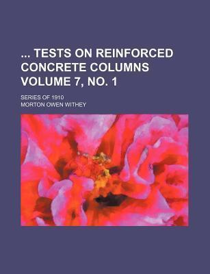 Tests on Reinforced Concrete Columns; Series of 1910 Volume 7, No. 1
