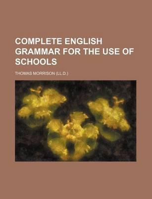 Complete English Grammar for the Use of Schools