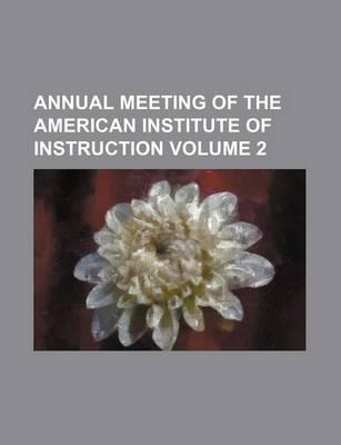 Annual Meeting of the American Institute of Instruction Volume 2