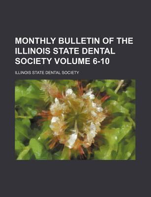 Monthly Bulletin of the Illinois State Dental Society Volume 6-10