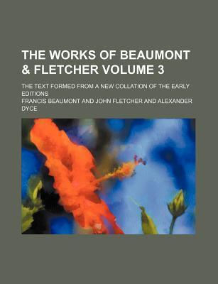 The Works of Beaumont & Fletcher; The Text Formed from a New Collation of the Early Editions Volume 3
