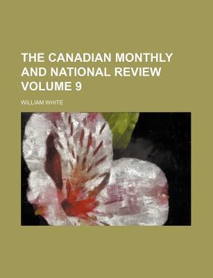 The Canadian Monthly and National Review Volume 9