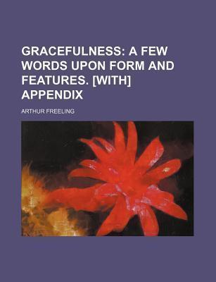 Gracefulness; A Few Words Upon Form and Features. [With] Appendix