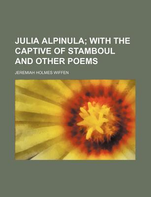Julia Alpinula; With the Captive of Stamboul and Other Poems