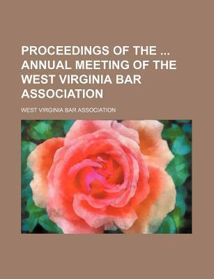 Proceedings of the Annual Meeting of the West Virginia Bar Association