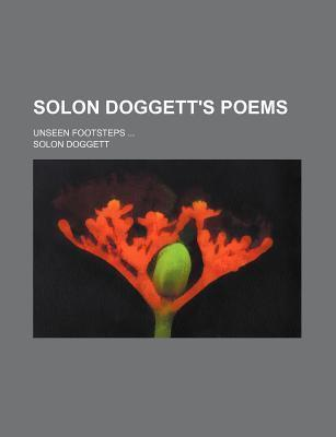 Solon Doggett's Poems; Unseen Footsteps