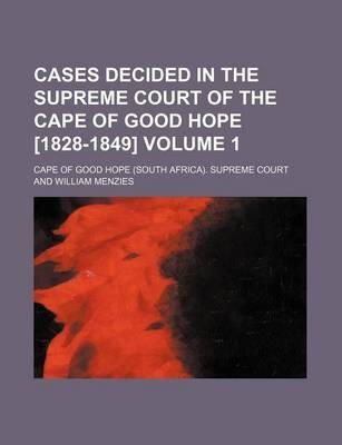 Cases Decided in the Supreme Court of the Cape of Good Hope [1828-1849] Volume 1