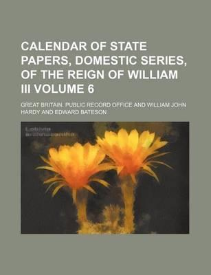 Calendar of State Papers, Domestic Series, of the Reign of William III Volume 6