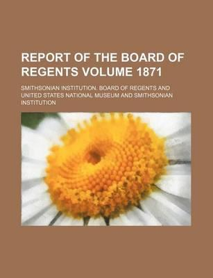 Report of the Board of Regents Volume 1871