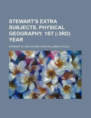 Stewart's Extra Subjects. Physical Geography. 1st (-3rd) Year
