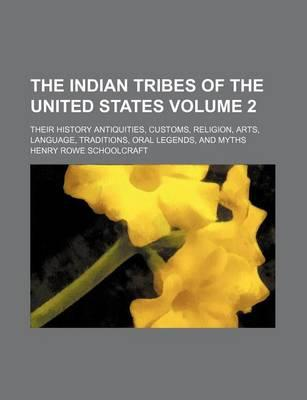 The Indian Tribes of the United States; Their History Antiquities, Customs, Religion, Arts, Language, Traditions, Oral Legends, and Myths Volume 2