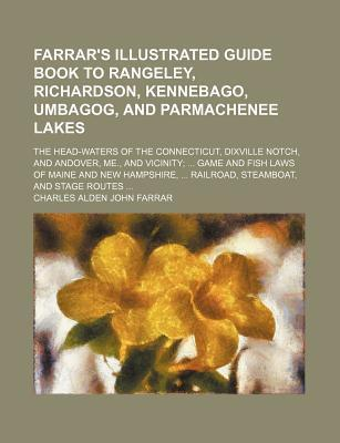 Farrar's Illustrated Guide Book to Rangeley, Richardson, Kennebago, Umbagog, and Parmachenee Lakes; The Head-Waters of the Connecticut, Dixville Notch, and Andover, Me., and Vicinity Game and Fish Laws of Maine and New Hampshire,