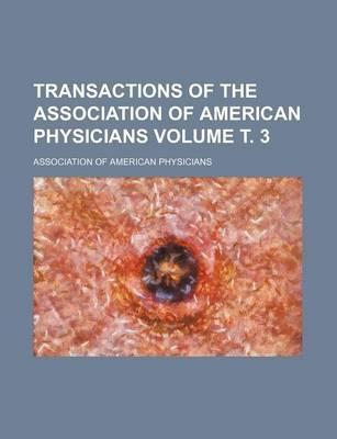 Transactions of the Association of American Physicians Volume . 3