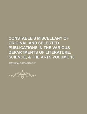 Constable's Miscellany of Original and Selected Publications in the Various Departments of Literature, Science, & the Arts Volume 10