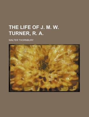 The Life of J. M. W. Turner, R. a
