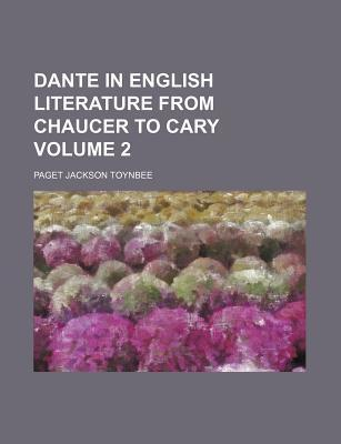 Dante in English Literature from Chaucer to Cary Volume 2
