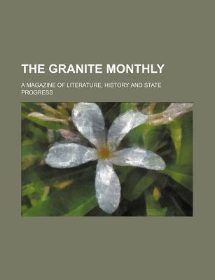 The Granite Monthly; A Magazine of Literature, History and State Progress