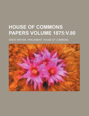 House of Commons Papers Volume 1875