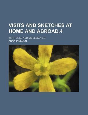Visits and Sketches at Home and Abroad,4; With Tales and Miscellanies