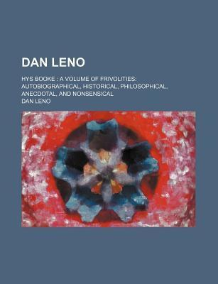 Dan Leno; Hys Booke a Volume of Frivolities Autobiographical, Historical, Philosophical, Anecdotal, and Nonsensical