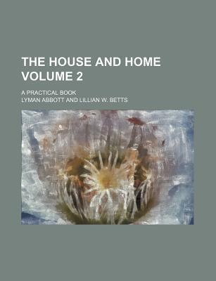 The House and Home; A Practical Book Volume 2