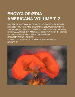 Encyclopaedia Americana; A Popular Dictionary of Arts, Sciences, Literature, History, Politics, and Biography, Brought Down to the Present Time Includ