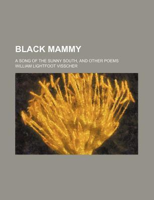 Black Mammy; A Song of the Sunny South, and Other Poems