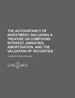 The Accountancy of Investment, Including a Treatise on Compound Interest, Annuities, Amortisation, and the Valuation of Securities