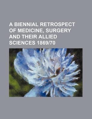 A Biennial Retrospect of Medicine, Surgery and Their Allied Sciences 1869-70