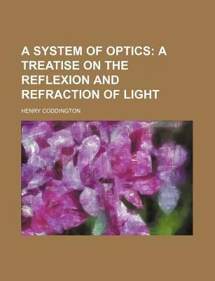 A System of Optics; A Treatise on the Reflexion and Refraction of Light