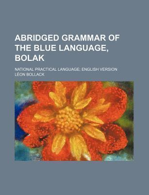 Abridged Grammar of the Blue Language, Bolak; National Practical Language English Version