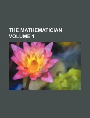The Mathematician Volume 1