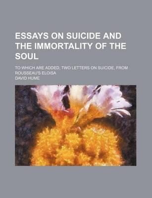 Essays on Suicide and the Immortality of the Soul; To Which Are Added, Two Letters on Suicide, from Rousseau's Eloisa