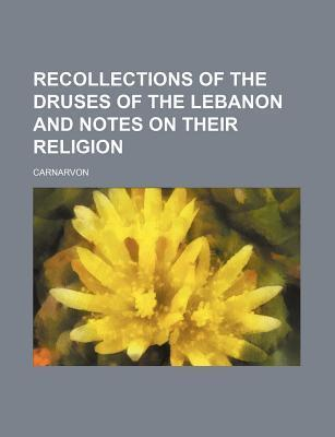 Recollections of the Druses of the Lebanon and Notes on Their Religion