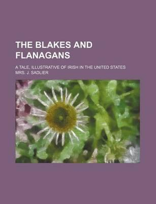The Blakes and Flanagans; A Tale, Illustrative of Irish in the United States