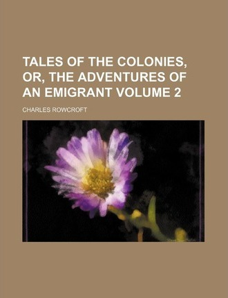 Tales of the Colonies, Or, the Adventures of an Emigrant Volume 2